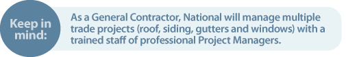 Keep in mind, as a general contractor, National will manage multiple projects with a trained staff of professional Project Managers.